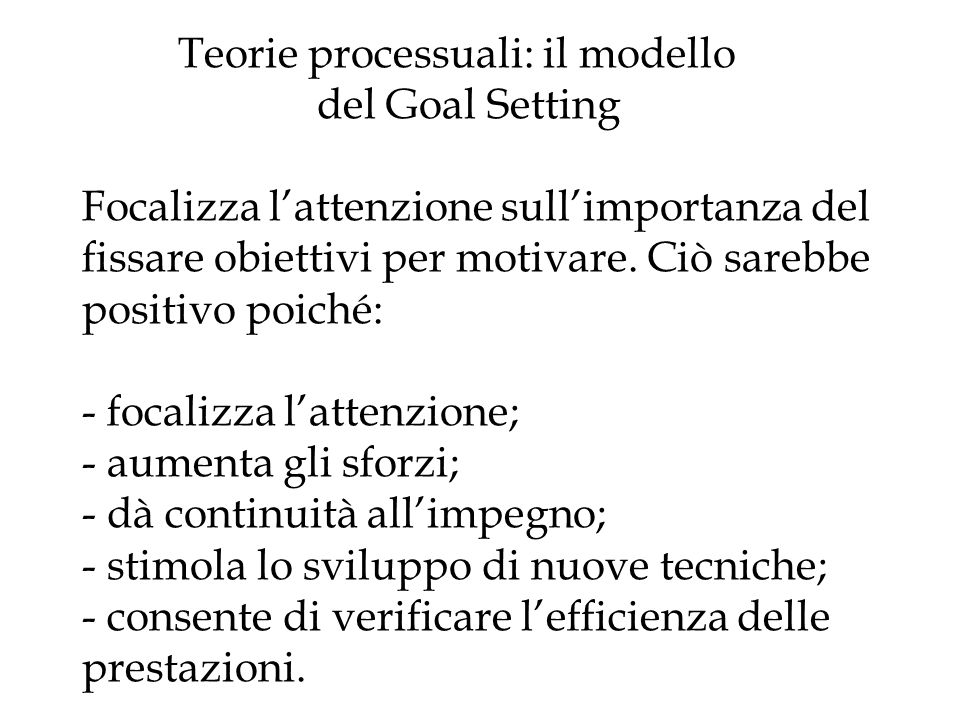 Teorie processuali: il modello del Goal Setting Focalizza l'attenzione sull'importanza del fissare obiettivi per motivare.
