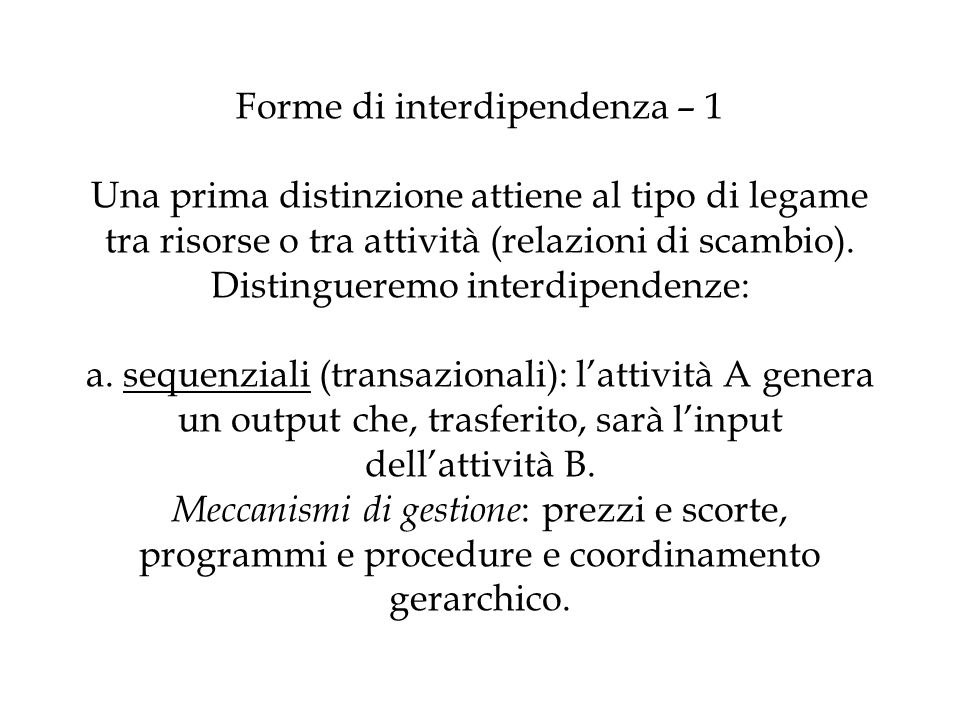 Forme di interdipendenza – 1 Una prima distinzione attiene al tipo di legame tra risorse o tra attività (relazioni di scambio).