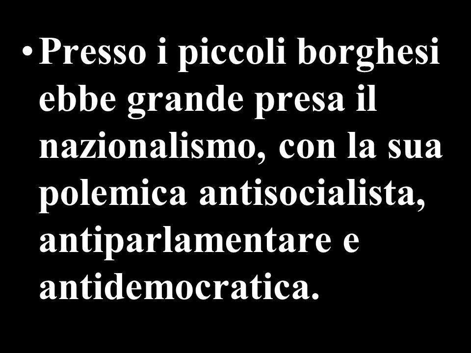 Presso i piccoli borghesi ebbe grande presa il nazionalismo, con la sua polemica antisocialista, antiparlamentare e antidemocratica.