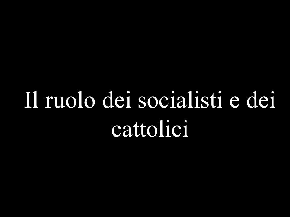 Il ruolo dei socialisti e dei cattolici