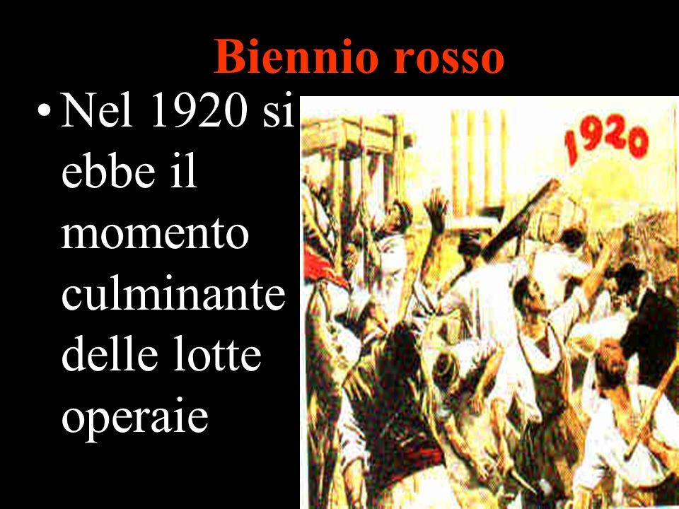 Biennio rosso Nel 1920 si ebbe il momento culminante delle lotte operaie