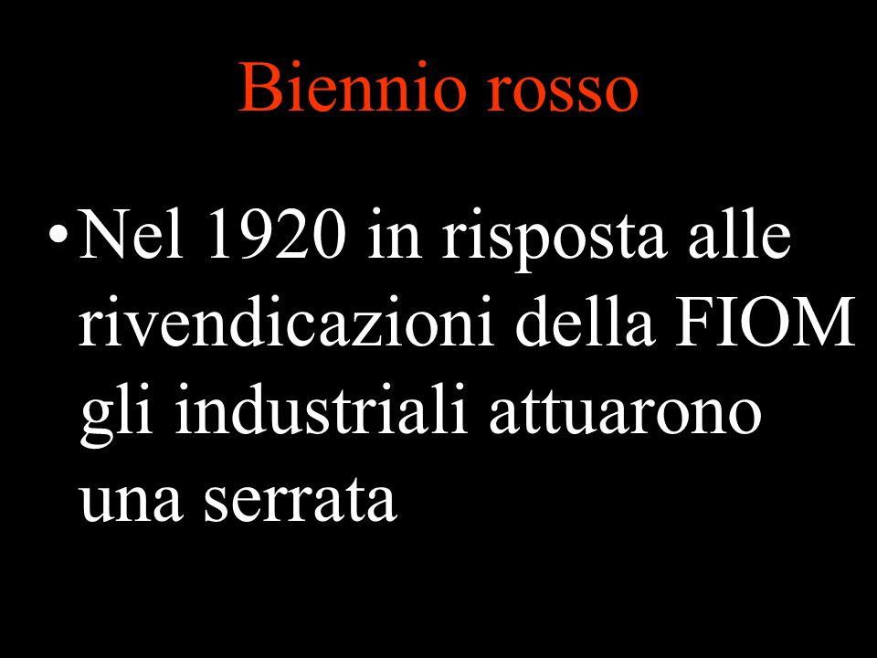Biennio rosso Nel 1920 in risposta alle rivendicazioni della FIOM gli industriali attuarono una serrata.