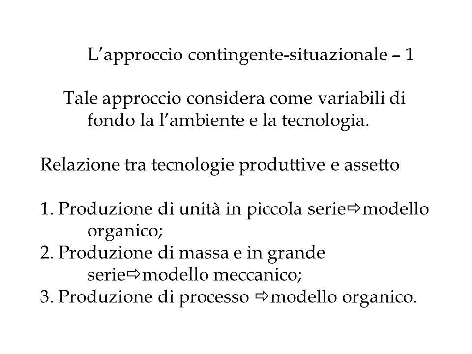 L'approccio contingente-situazionale – 1 Tale approccio considera come variabili di fondo la l'ambiente e la tecnologia.