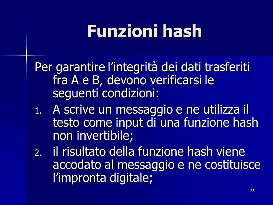 Funzioni hash Per garantire l'integrità dei dati trasferiti fra A e B, devono verificarsi le seguenti condizioni: