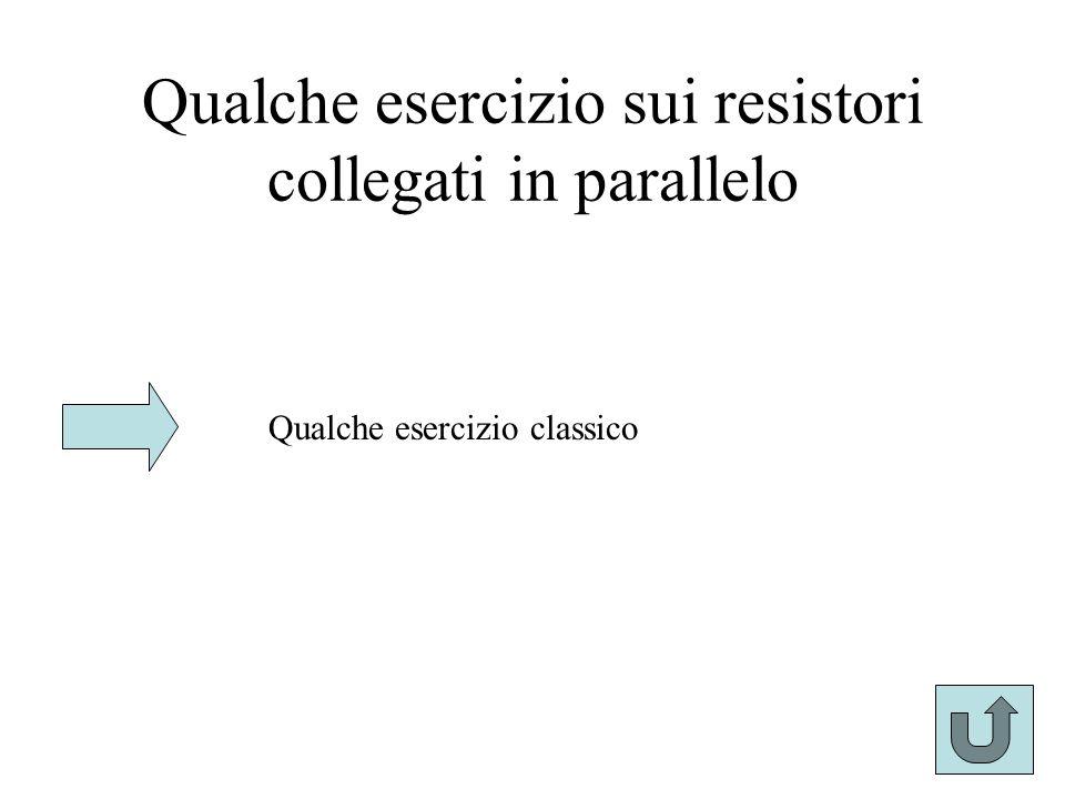 Qualche esercizio sui resistori collegati in parallelo