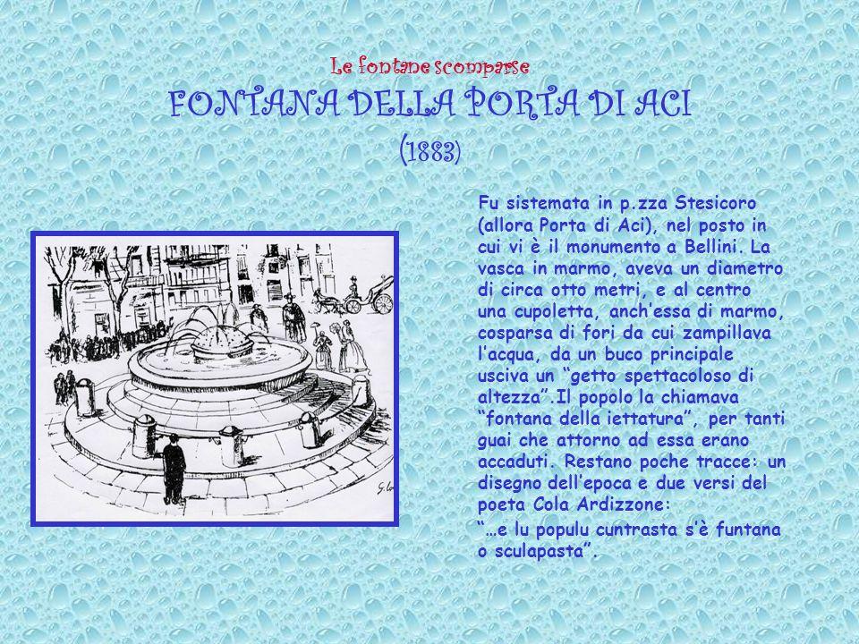 Le fontane scomparse FONTANA DELLA PORTA DI ACI (1883)