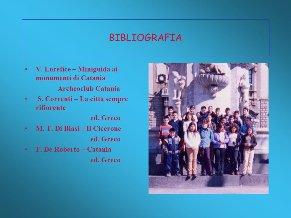 BIBLIOGRAFIA V. Lorefice – Miniguida ai monumenti di Catania