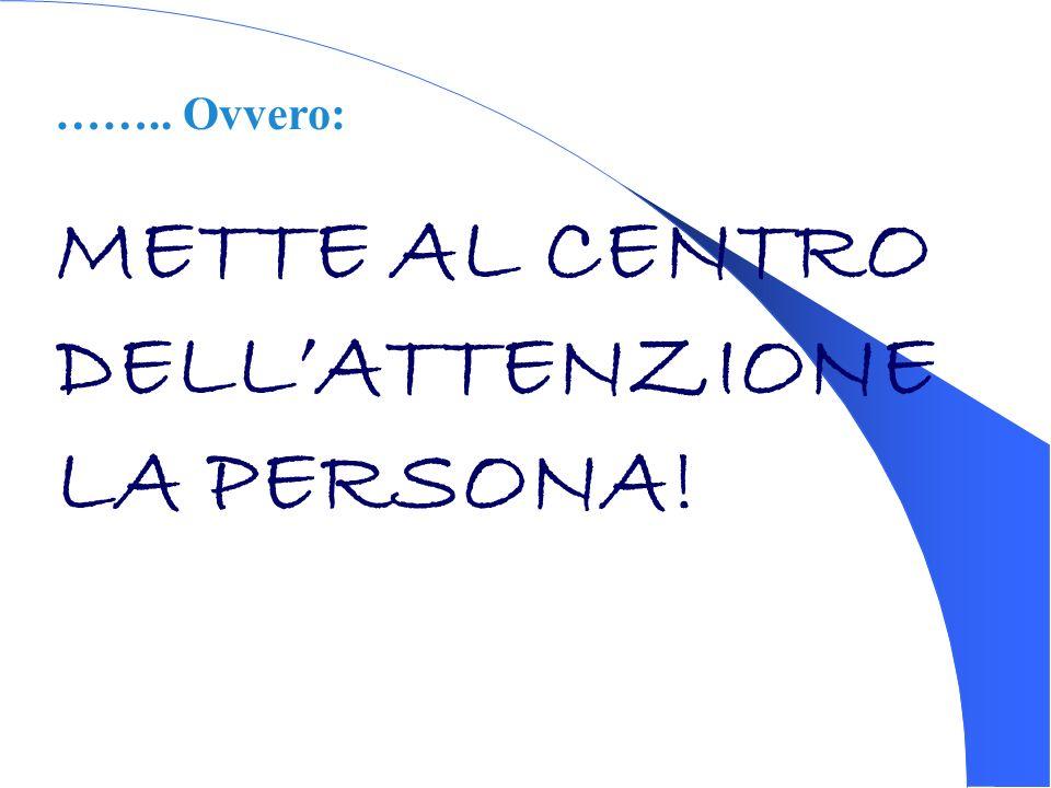 METTE AL CENTRO DELL'ATTENZIONE LA PERSONA!