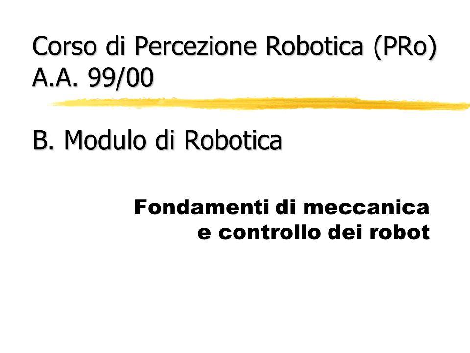 Corso di Percezione Robotica (PRo) A.A. 99/00 B. Modulo di Robotica