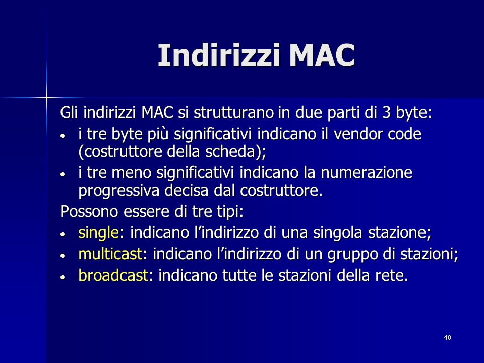 Indirizzi MAC Gli indirizzi MAC si strutturano in due parti di 3 byte: