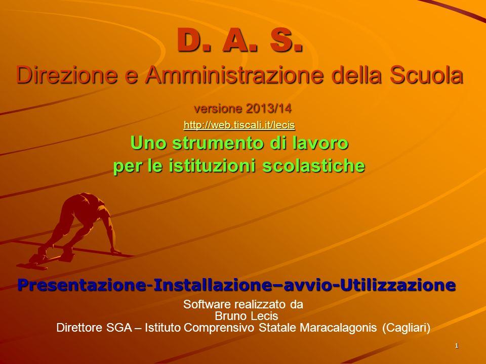 D. A. S. Direzione e Amministrazione della Scuola versione 2013/14 http://web.tiscali.it/lecis Uno strumento di lavoro per le istituzioni scolastiche