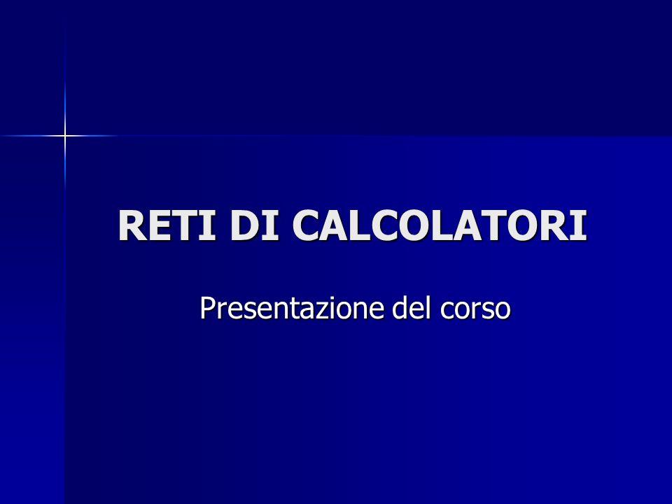 Reti di Calcolatori Presentazione del corso