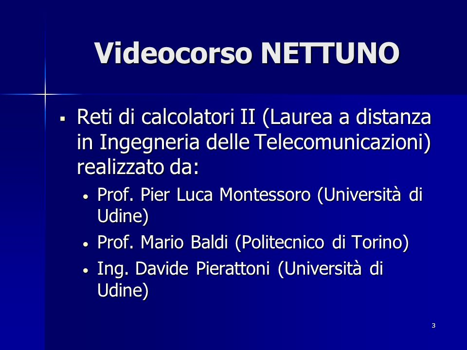Videocorso NETTUNO Reti di calcolatori II (Laurea a distanza in Ingegneria delle Telecomunicazioni) realizzato da:
