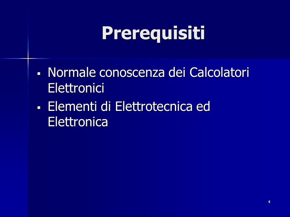 Prerequisiti Normale conoscenza dei Calcolatori Elettronici