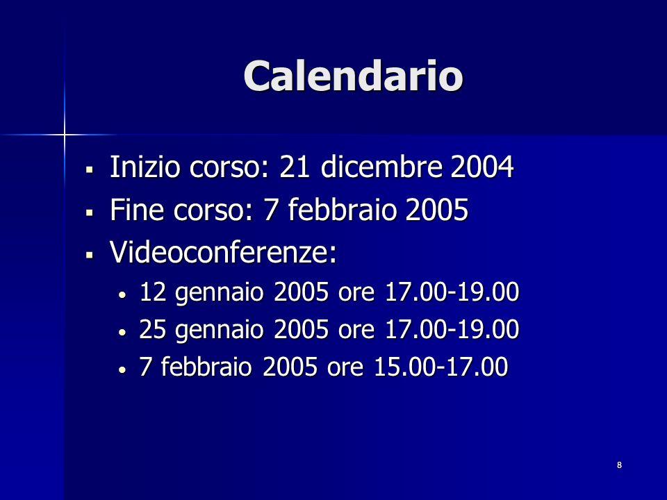 Calendario Inizio corso: 21 dicembre 2004 Fine corso: 7 febbraio 2005