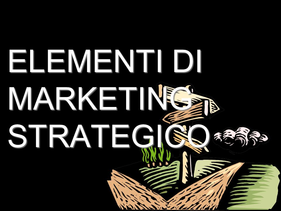 ELEMENTI DI MARKETING STRATEGICO
