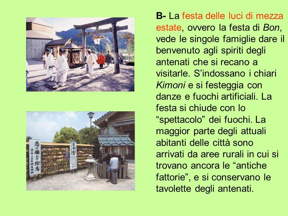 B- La festa delle luci di mezza estate, ovvero la festa di Bon, vede le singole famiglie dare il benvenuto agli spiriti degli antenati che si recano a visitarle.
