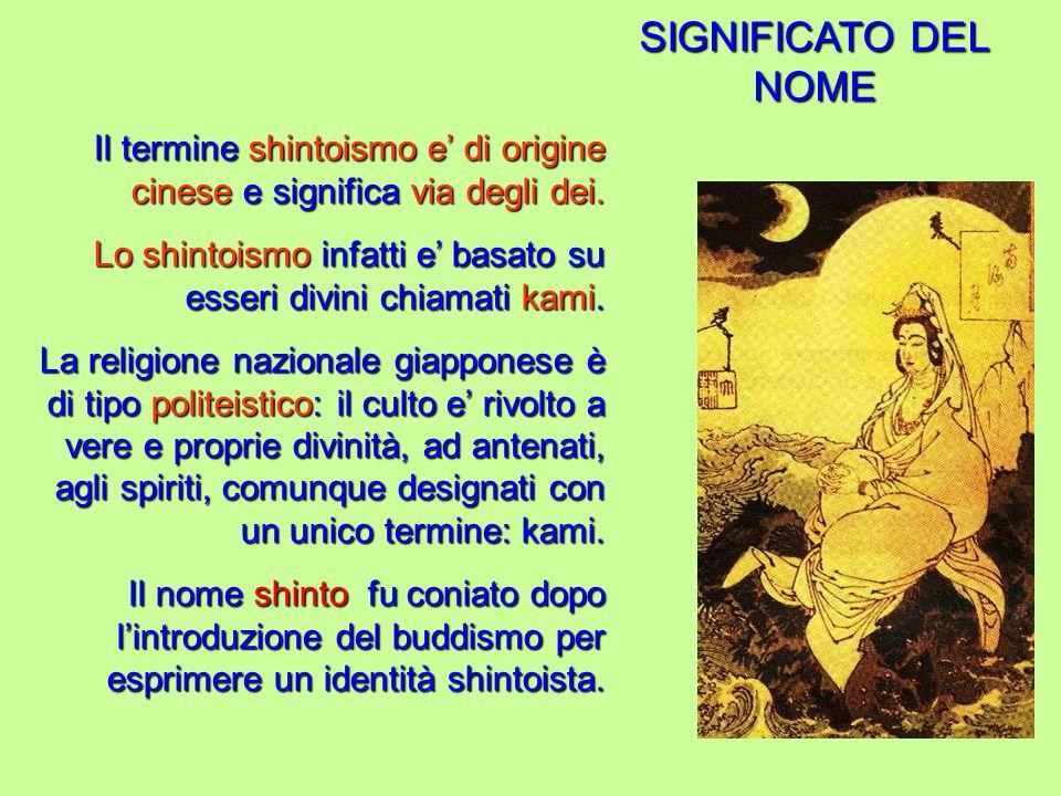SIGNIFICATO DEL NOMEIl termine shintoismo e' di origine cinese e significa via degli dei.