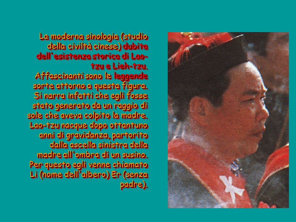 La moderna sinologia (studio della civiltà cinese) dubita dell esistenza storica di Lao-tzu e Lieh-tzu.
