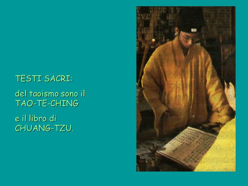 TESTI SACRI: del taoismo sono il TAO-TE-CHING e il libro di CHUANG-TZU.