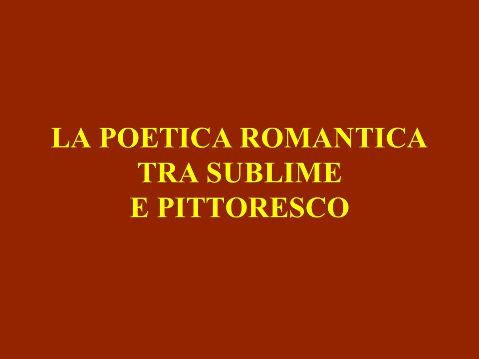 LA POETICA ROMANTICA TRA SUBLIME E PITTORESCO