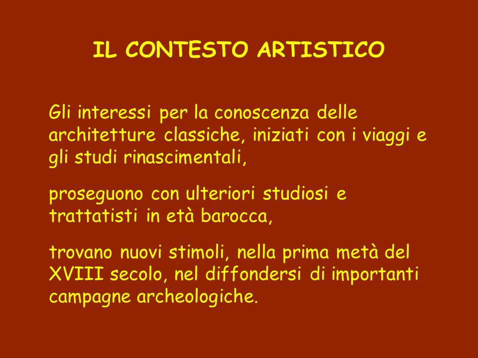 IL CONTESTO ARTISTICO Gli interessi per la conoscenza delle architetture classiche, iniziati con i viaggi e gli studi rinascimentali,