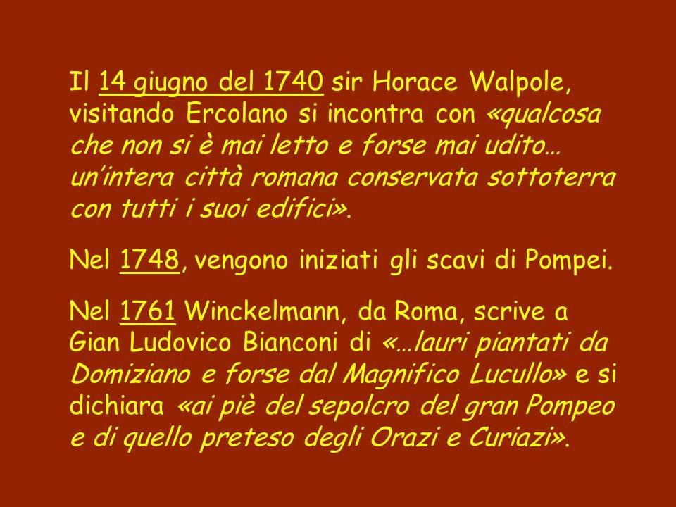 Il 14 giugno del 1740 sir Horace Walpole, visitando Ercolano si incontra con «qualcosa che non si è mai letto e forse mai udito… un'intera città romana conservata sottoterra con tutti i suoi edifici».