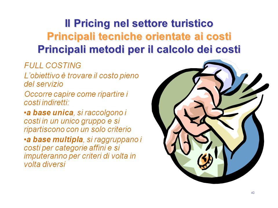 Il Pricing nel settore turistico Principali tecniche orientate ai costi Principali metodi per il calcolo dei costi