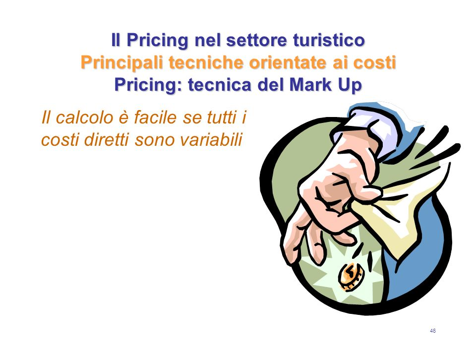 Il Pricing nel settore turistico Principali tecniche orientate ai costi Pricing: tecnica del Mark Up
