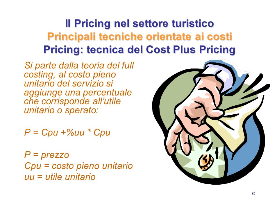 Il Pricing nel settore turistico Principali tecniche orientate ai costi Pricing: tecnica del Cost Plus Pricing