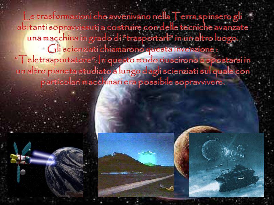 Le trasformazioni che avvenivano nella Terra spinsero gli abitanti sopravvissuti a costruire con delle tecniche avanzate una macchina in grado di trasportarli in un altro luogo.