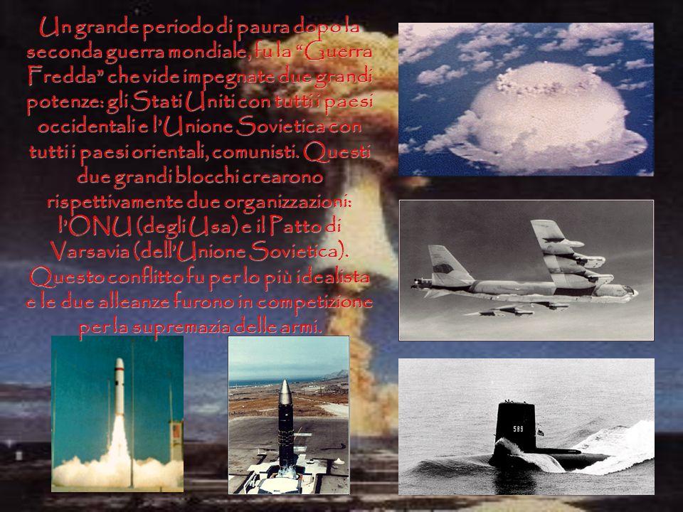 Un grande periodo di paura dopo la seconda guerra mondiale, fu la Guerra Fredda che vide impegnate due grandi potenze: gli Stati Uniti con tutti i paesi occidentali e l'Unione Sovietica con tutti i paesi orientali, comunisti.