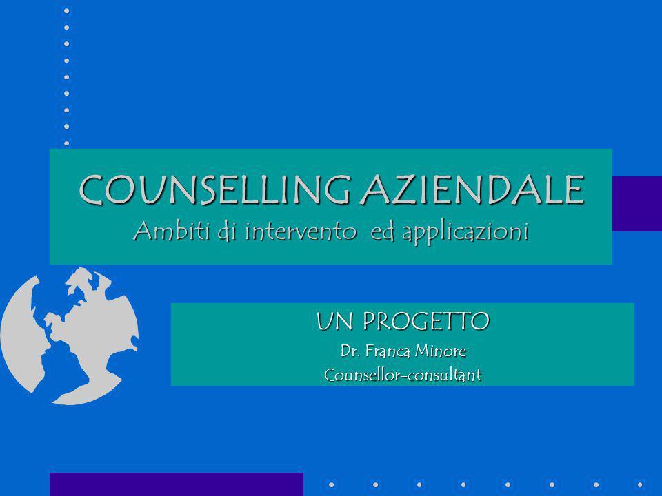 COUNSELLING AZIENDALE Ambiti di intervento ed applicazioni