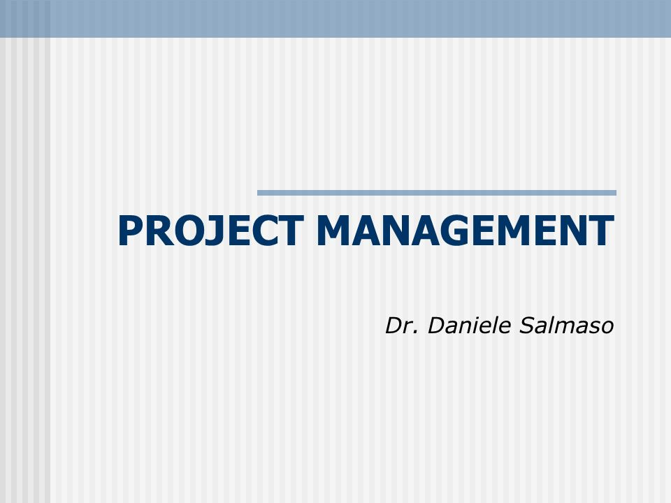 PROJECT MANAGEMENT Dr. Daniele Salmaso