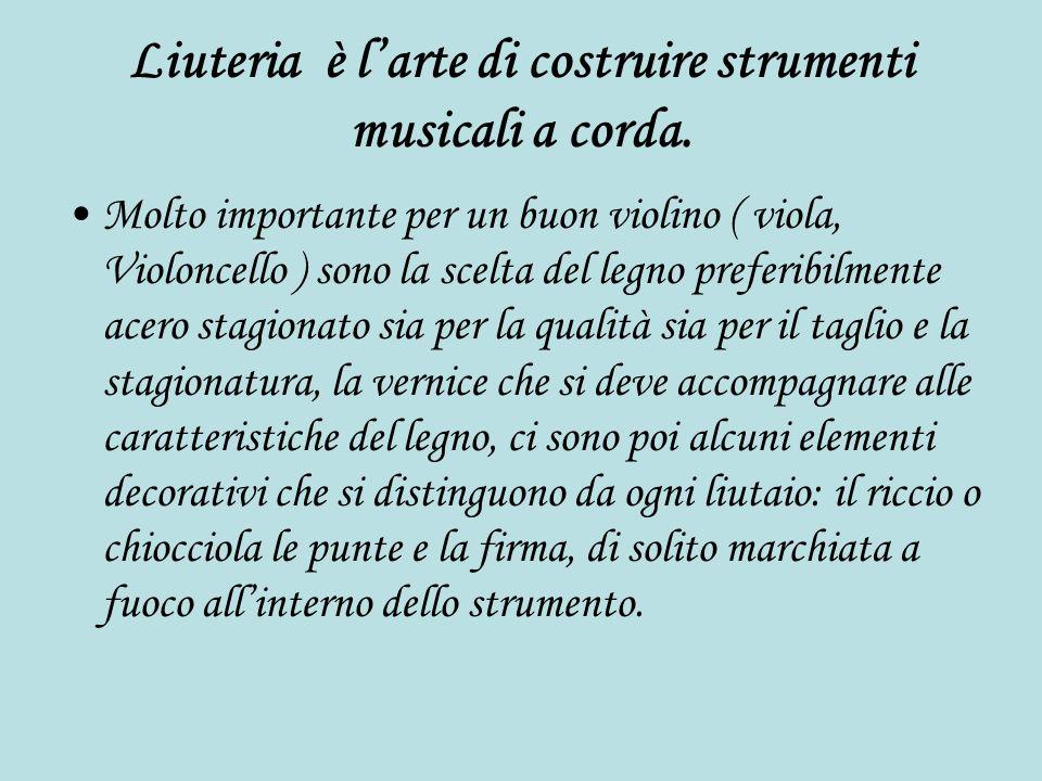 Liuteria è l'arte di costruire strumenti musicali a corda.