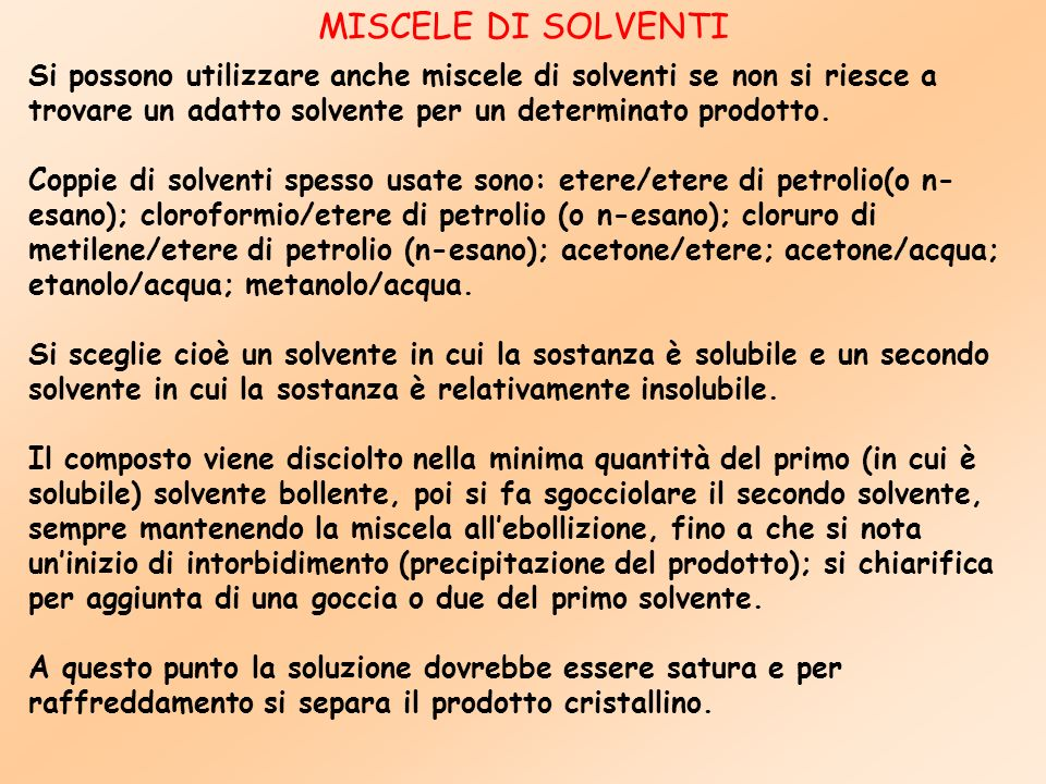 MISCELE DI SOLVENTI Si possono utilizzare anche miscele di solventi se non si riesce a trovare un adatto solvente per un determinato prodotto.