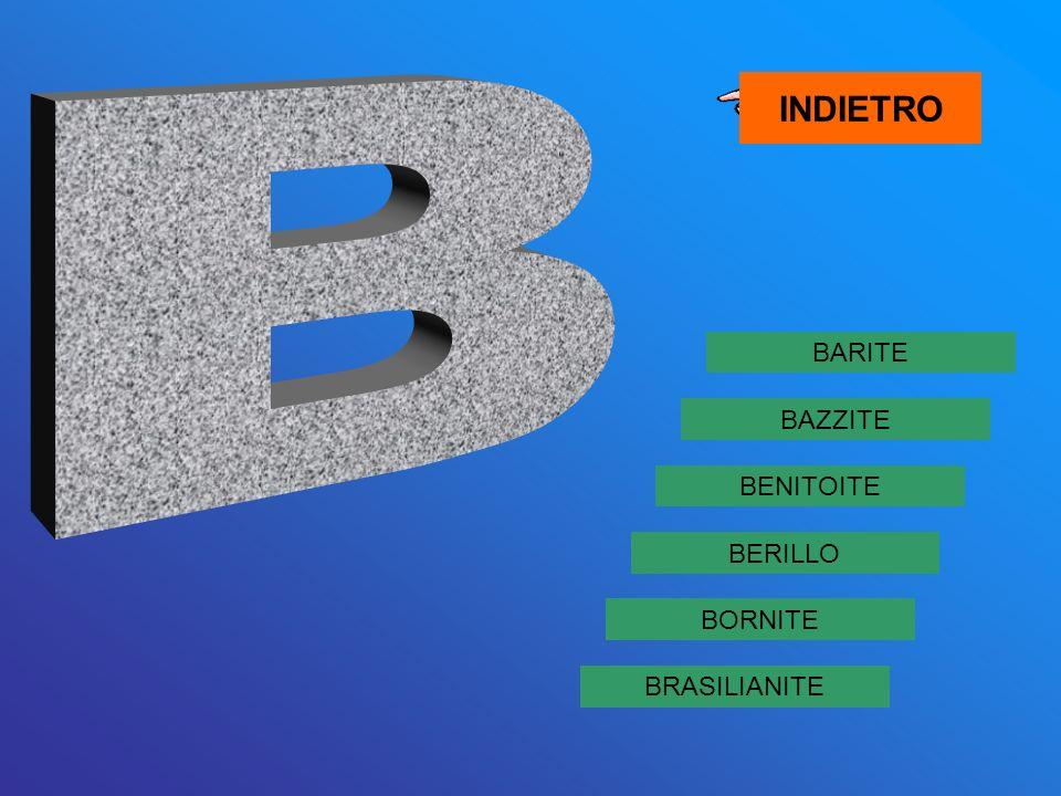 INDIETRO B BARITE BAZZITE BENITOITE BERILLO BORNITE BRASILIANITE