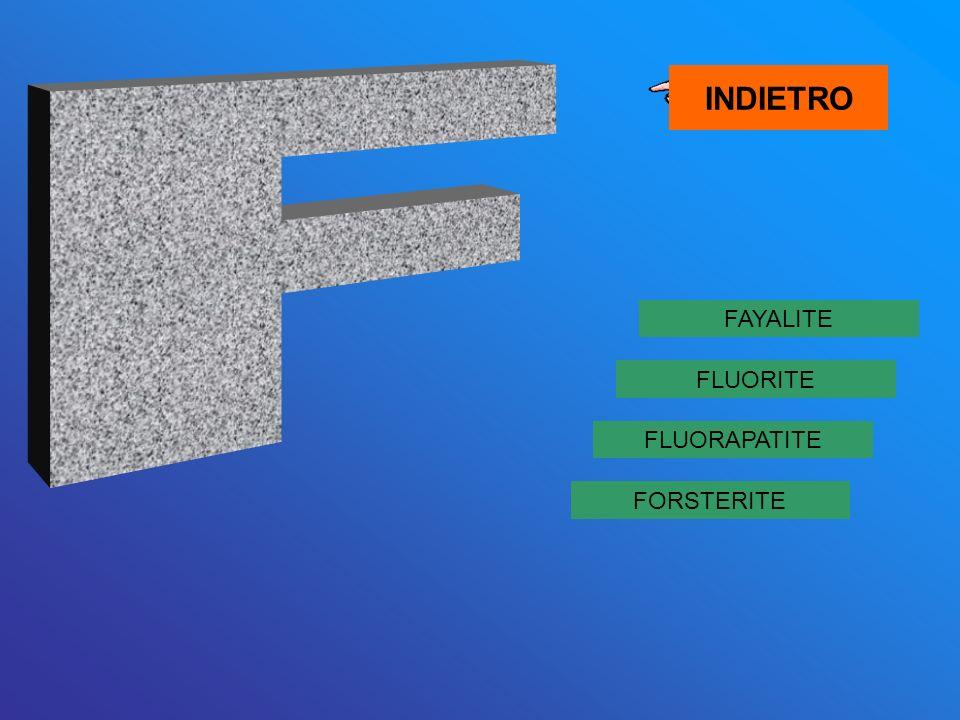 INDIETRO F FAYALITE FLUORITE FLUORAPATITE FORSTERITE