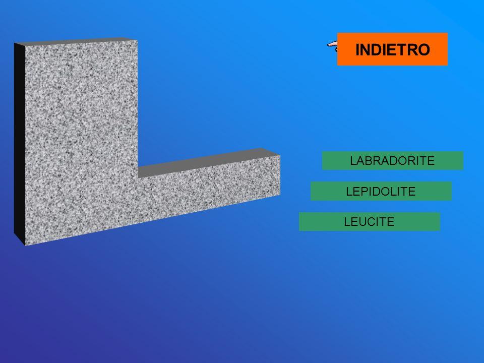 INDIETRO L LABRADORITE LEPIDOLITE LEUCITE