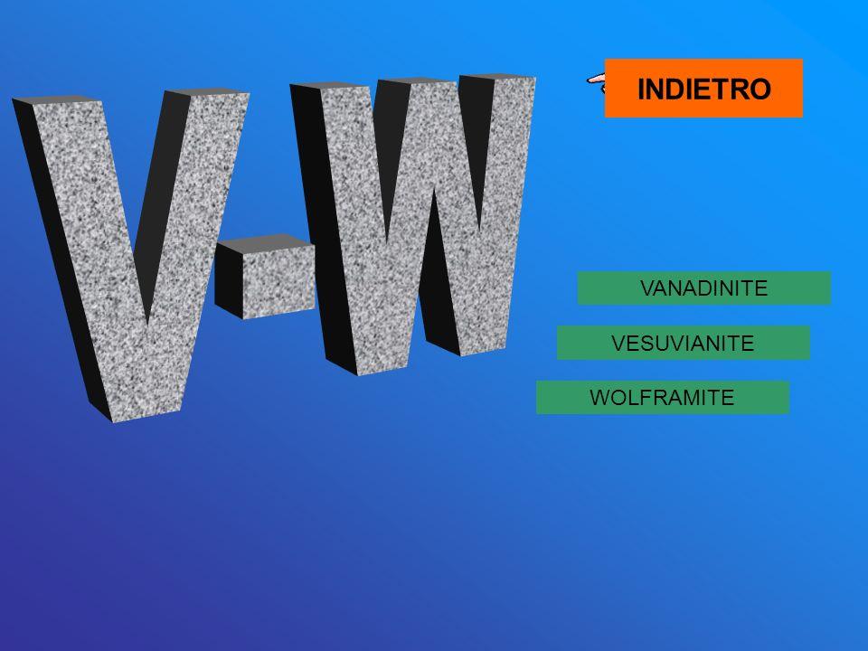 INDIETRO V-W VANADINITE VESUVIANITE WOLFRAMITE