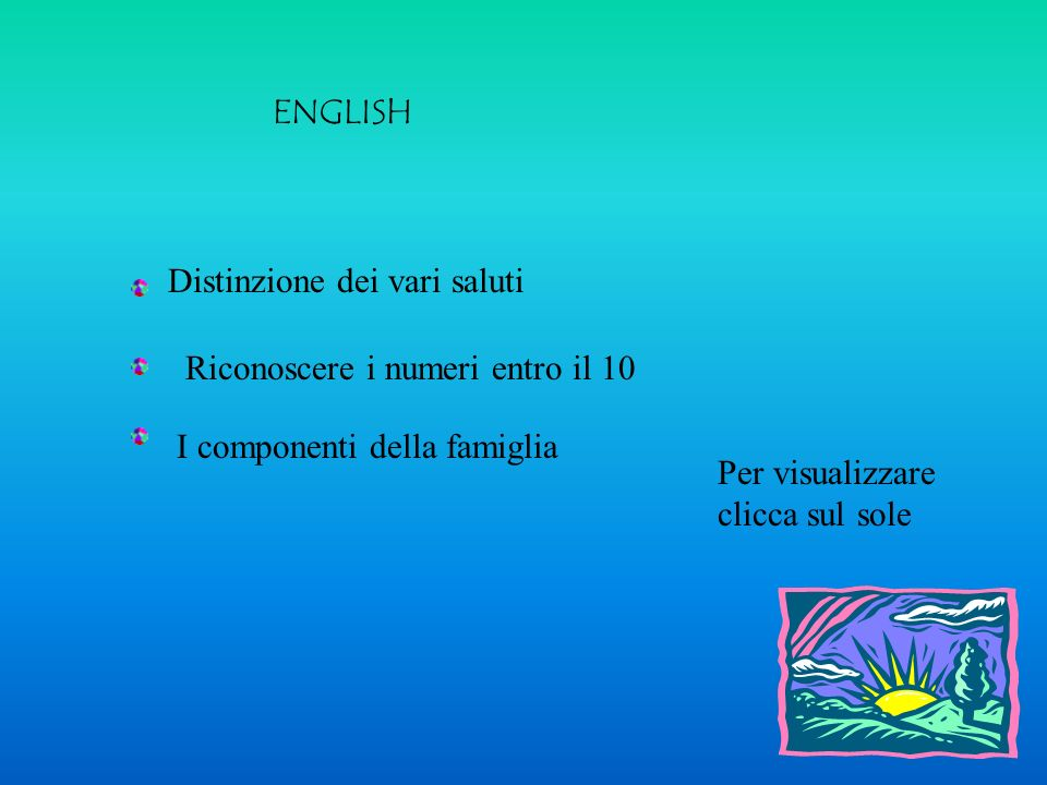 ENGLISH Distinzione dei vari saluti. Riconoscere i numeri entro il 10. I componenti della famiglia.