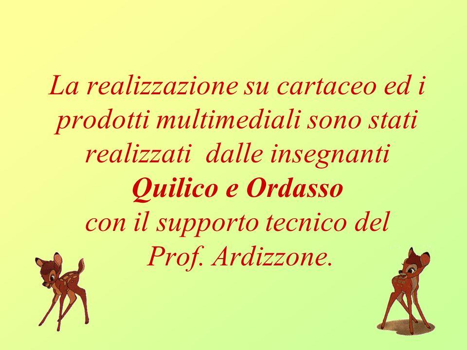 La realizzazione su cartaceo ed i prodotti multimediali sono stati realizzati dalle insegnanti Quilico e Ordasso con il supporto tecnico del Prof.