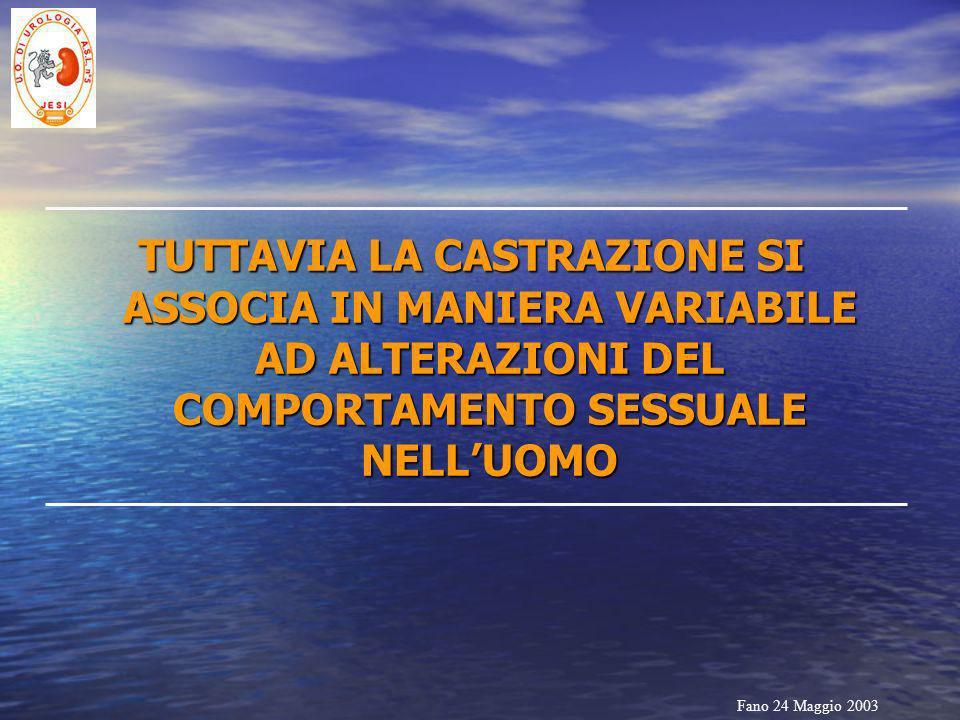 TUTTAVIA LA CASTRAZIONE SI ASSOCIA IN MANIERA VARIABILE AD ALTERAZIONI DEL COMPORTAMENTO SESSUALE NELL'UOMO