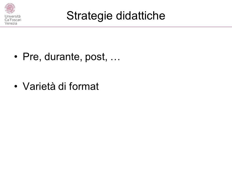 Strategie didattiche Pre, durante, post, … Varietà di format