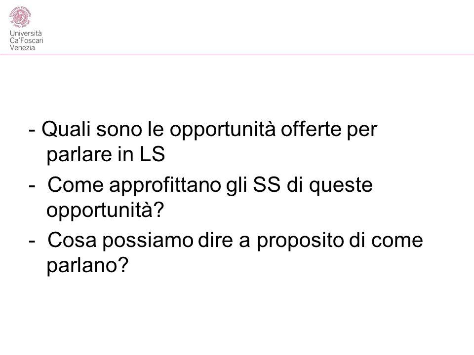- Quali sono le opportunità offerte per parlare in LS - Come approfittano gli SS di queste opportunità.