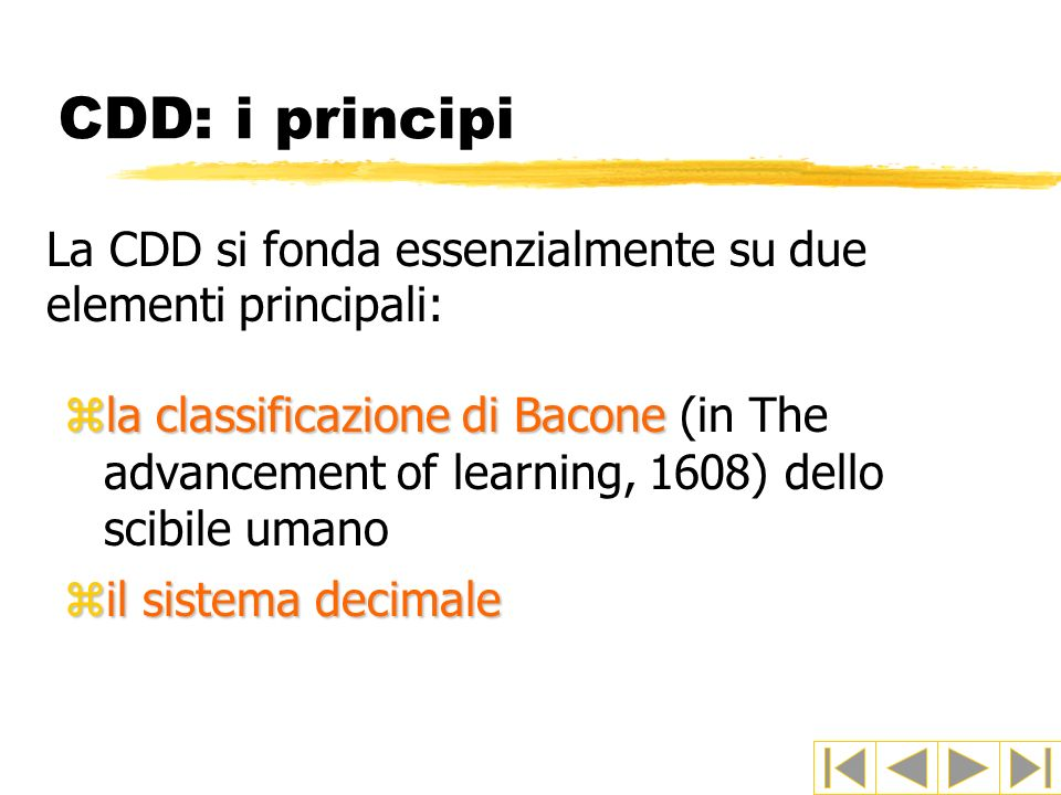 CDD: i principi La CDD si fonda essenzialmente su due elementi principali: