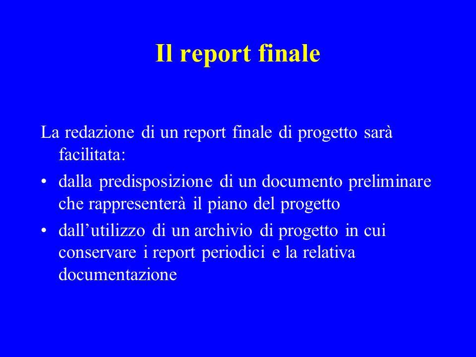 Il report finale La redazione di un report finale di progetto sarà facilitata: