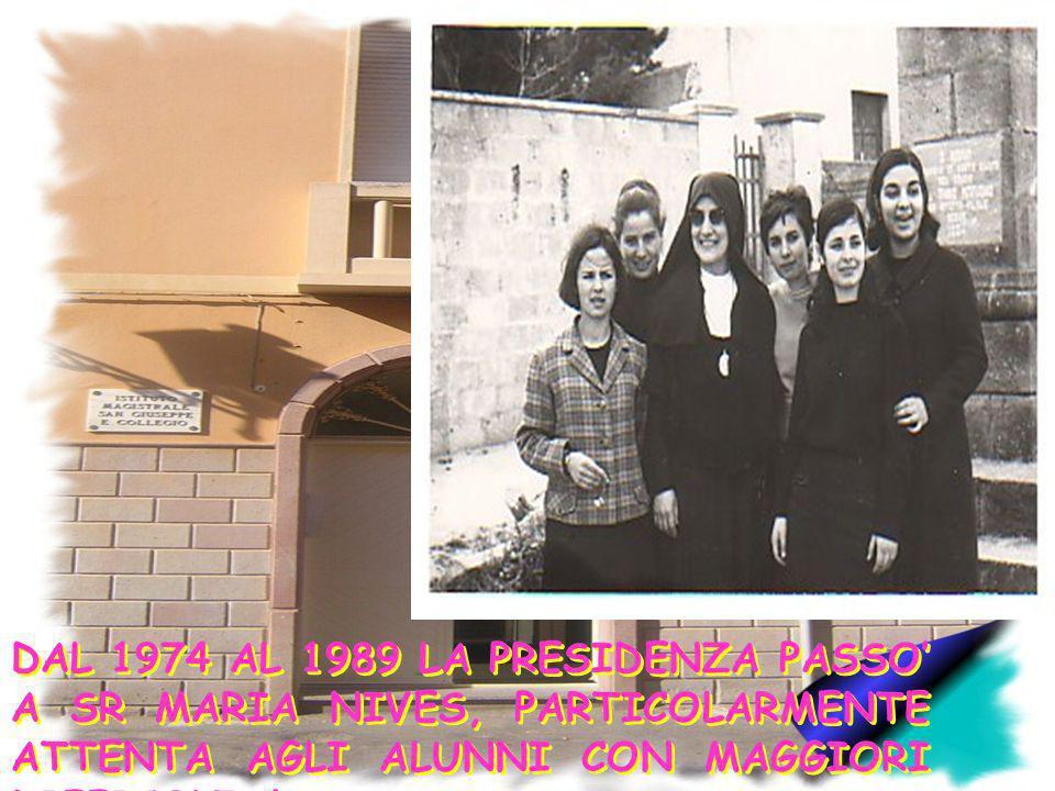 DAL 1974 AL 1989 LA PRESIDENZA PASSO' A SR MARIA NIVES, PARTICOLARMENTE ATTENTA AGLI ALUNNI CON MAGGIORI DIFFICOLTA'.