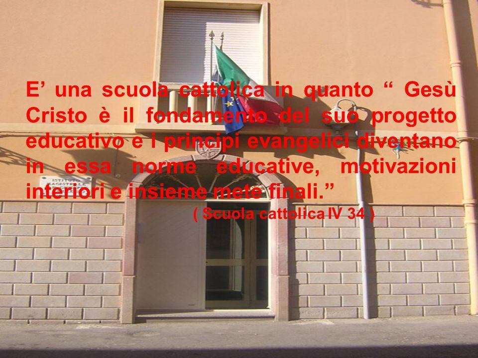 E' una scuola cattolica in quanto Gesù Cristo è il fondamento del suo progetto educativo e i principi evangelici diventano in essa norme educative, motivazioni interiori e insieme mete finali.