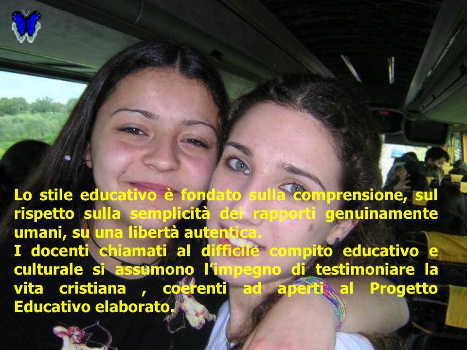 Lo stile educativo è fondato sulla comprensione, sul rispetto sulla semplicità dei rapporti genuinamente umani, su una libertà autentica.